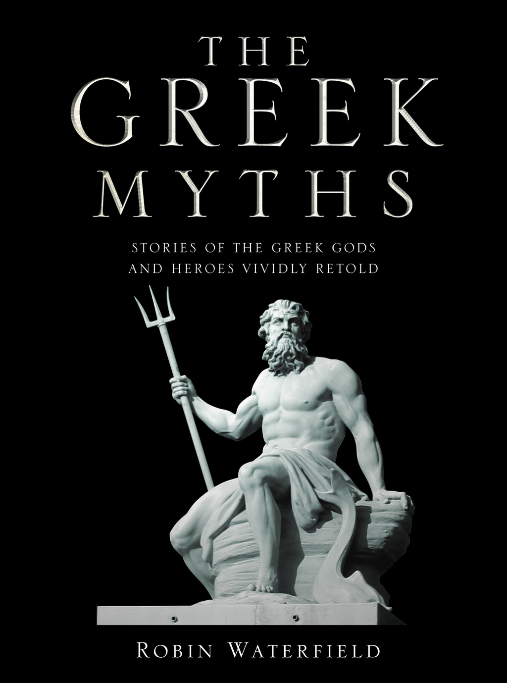 The Greek Myths Stories of the Greek Gods and Heroes Vividly Retold