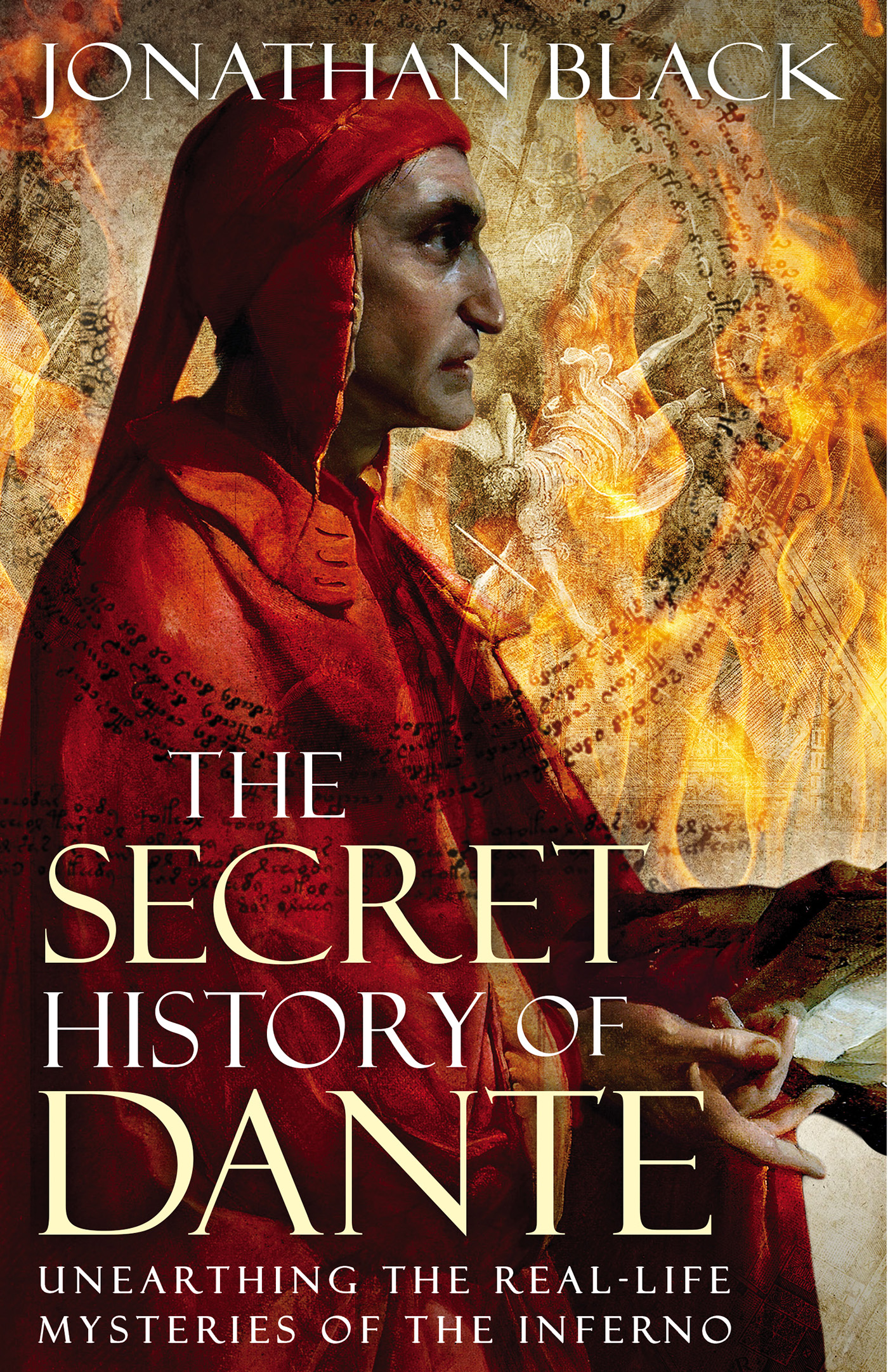 The Secret History of Dante Unearthing the Mysteries of the Inferno