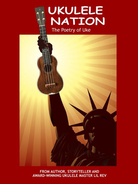 Ukulele Nation: The Poetry of Uke By: Lil Rev