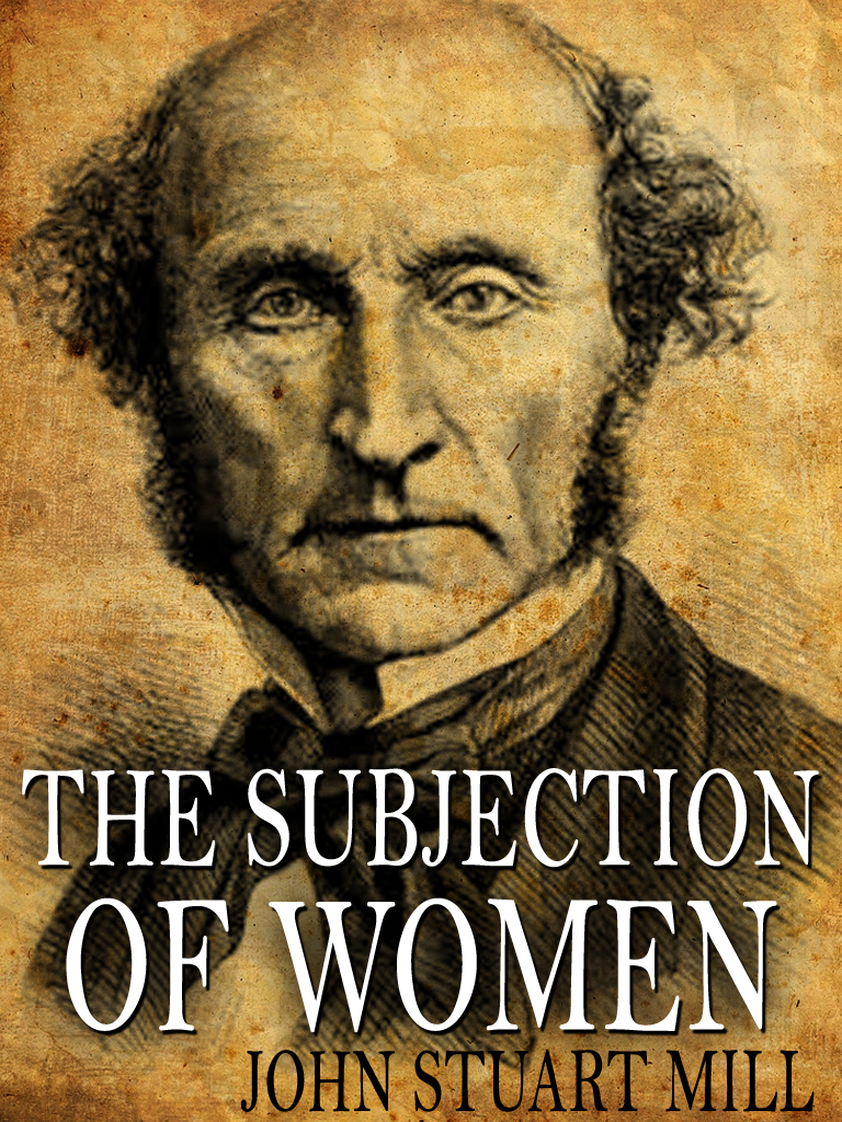 The Subjection Of Women By: John Stuart Mill
