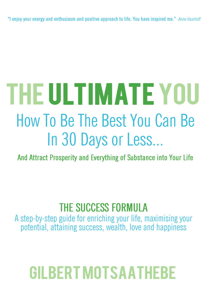 THE ULTIMATE YOU: How To Be The Best You Can Be In 30 Days...And Attract Prosperity and Everything of Substance into Your Life