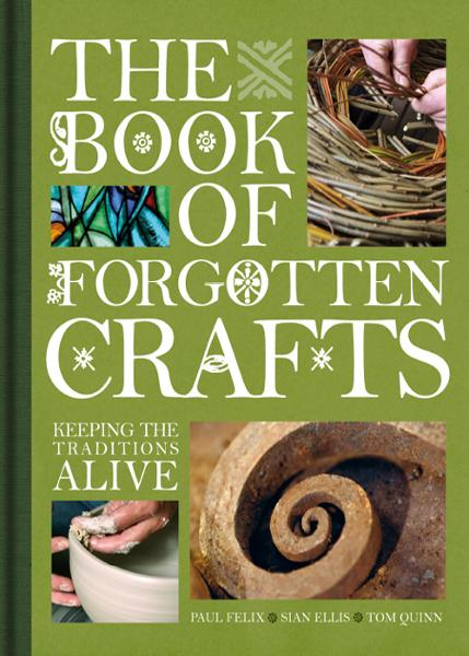 Book of Forgotten Crafts By: Editors of David & Charles