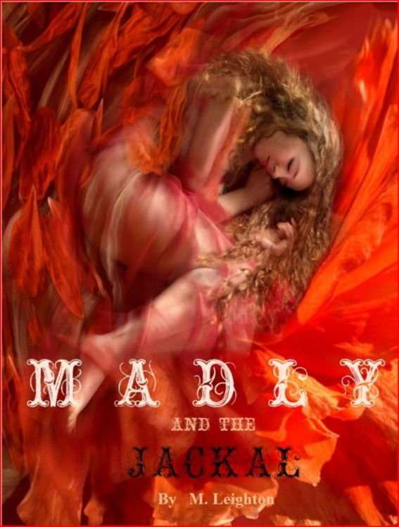 Madly and the Jackal By: M. Leighton