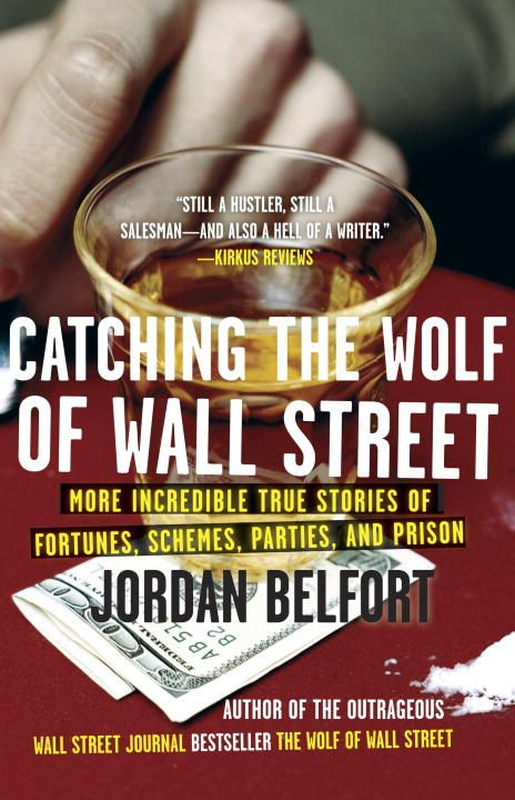 Catching the Wolf of Wall Street By: Jordan Belfort