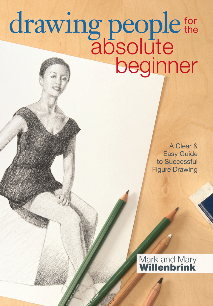 Drawing People for the Absolute Beginner A Clear & Easy Guide to Successful Figure Drawing