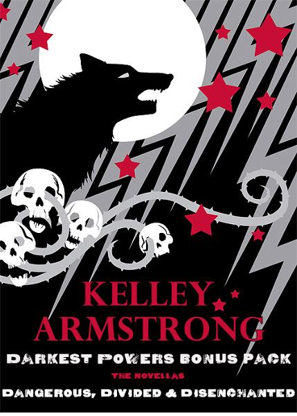 Darkest Powers Bonus Pack By: Kelley Armstrong