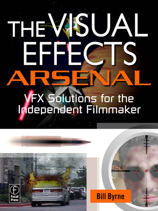 The Visual Effects Arsenal VFX Solutions for the Independent Filmmaker