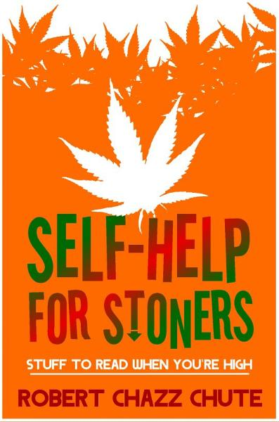 Self-help for Stoners By: Robert Chazz Chute