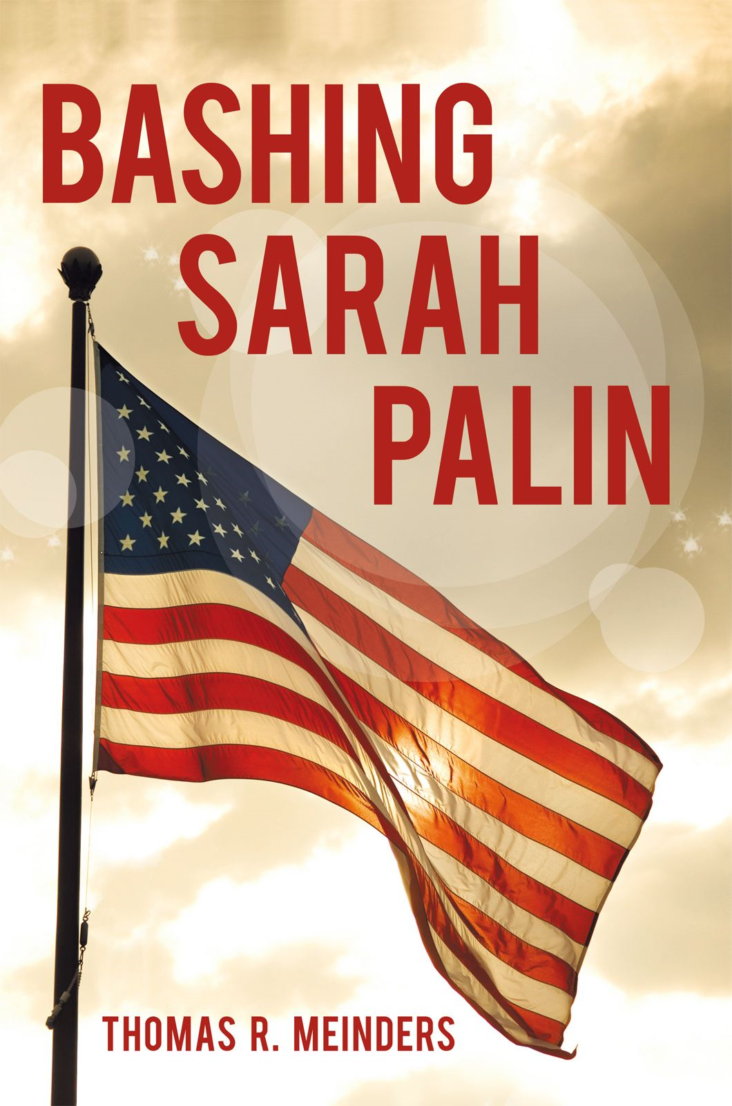 Bashing Sarah Palin By: Thomas R. Meinders