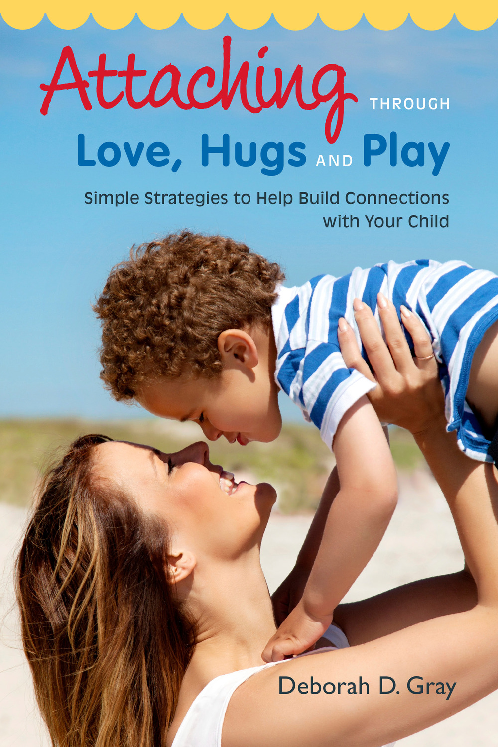 Attaching Through Love,  Hugs and Play Simple Strategies to Help Build Connections with Your Child