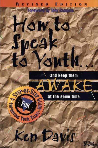 How to Speak to Youth . . . and Keep Them Awake at  the Same Time By: Ken   Davis