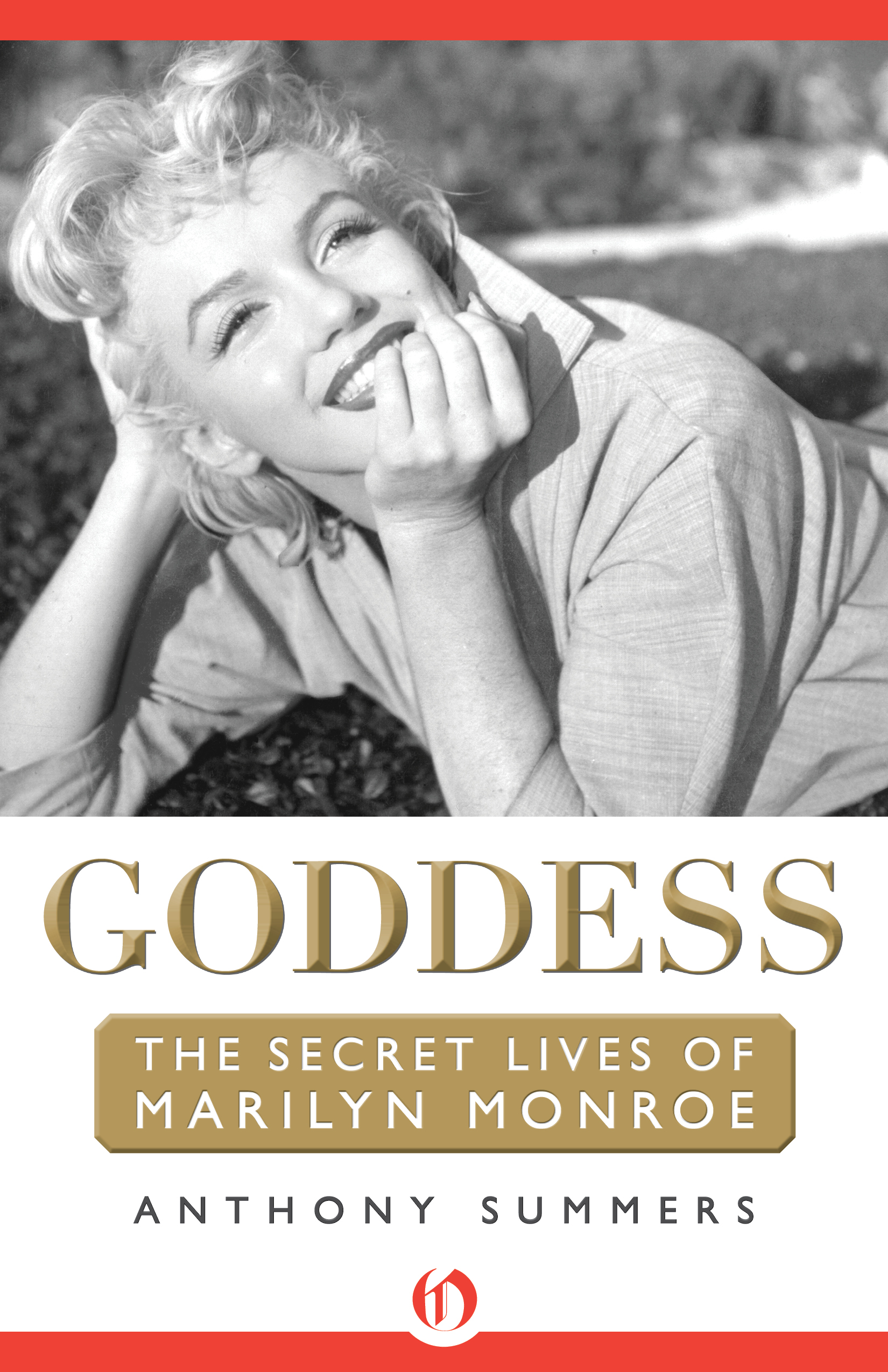 Goddess: The Secret Lives of Marilyn Monroe By: Anthony Summers