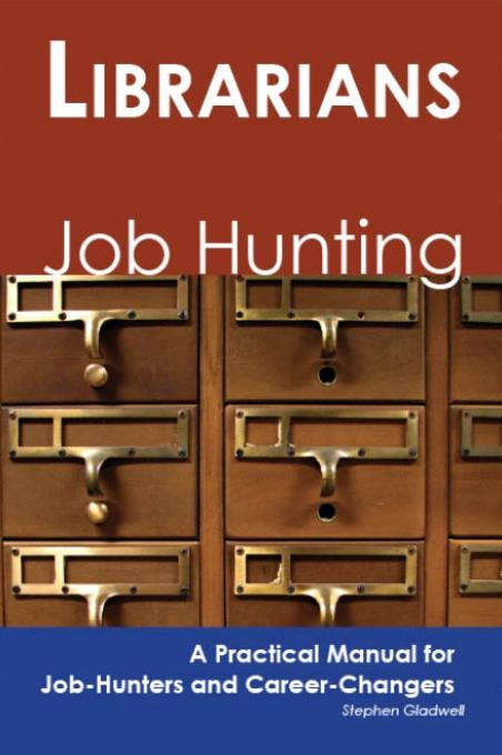 Stephen Gladwell - Librarians: Job Hunting - A Practical Manual for Job-Hunters and Career Changers