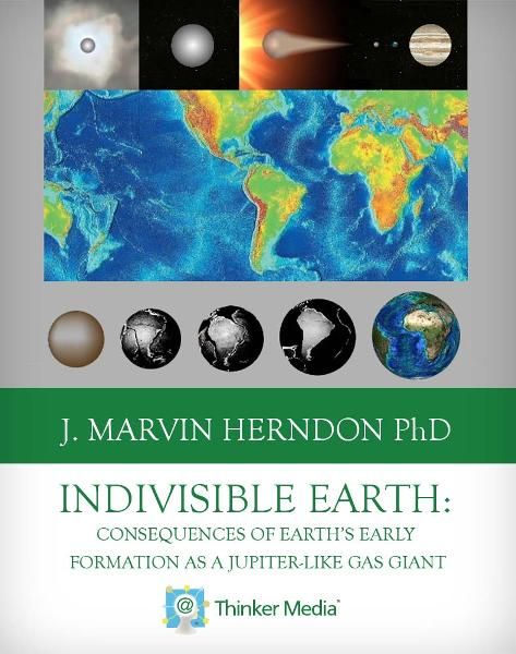 Indivisible Earth: Consequences of Earth's Early Formation as a Jupiter-Like Gas Giant By: J. Marvin Herndon,Lynn Margulis