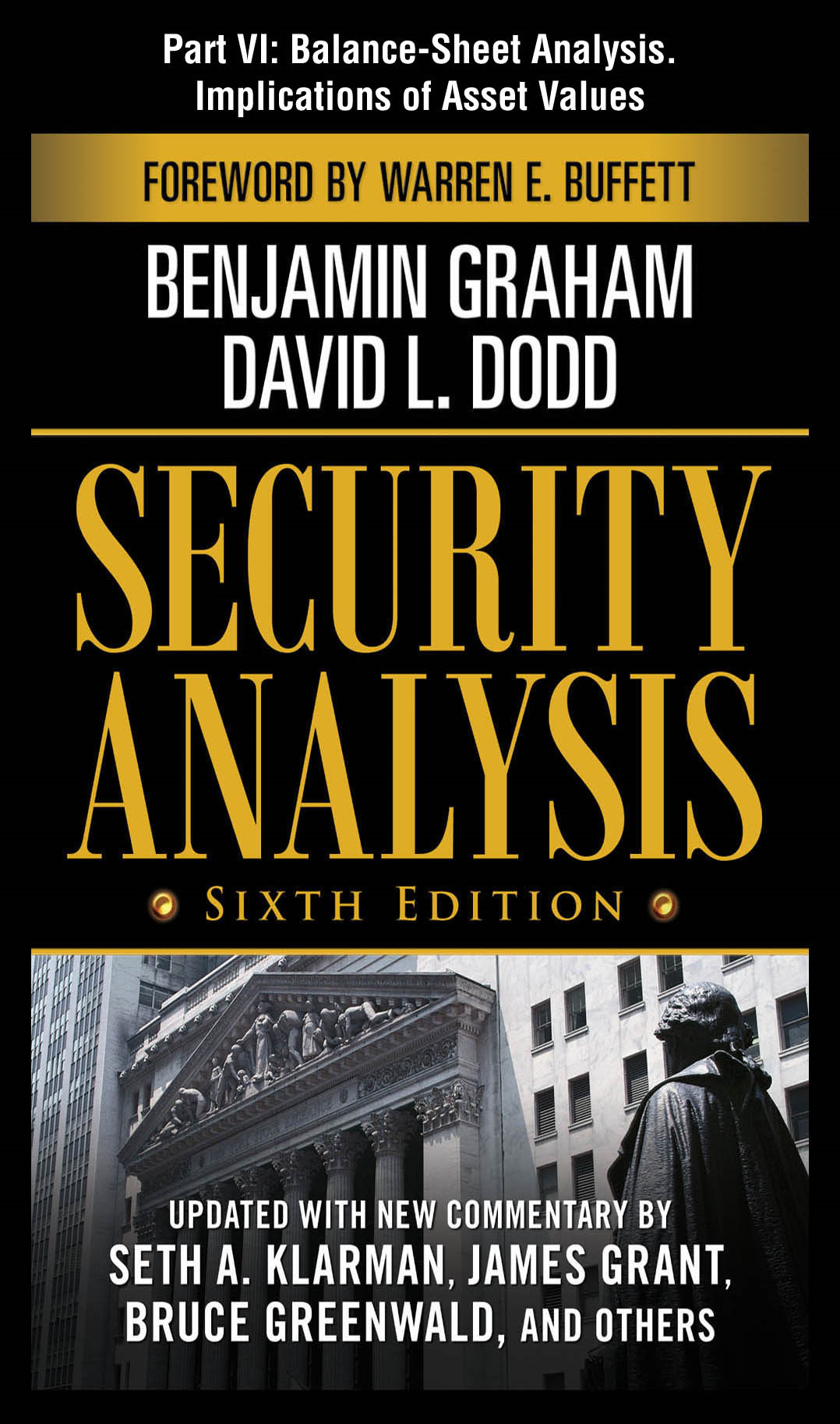 Security Analysis, Sixth Edition, Part VI - Balance-Sheet Analysis. Implications of Asset Values By: Benjamin Graham,David L.  Dodd