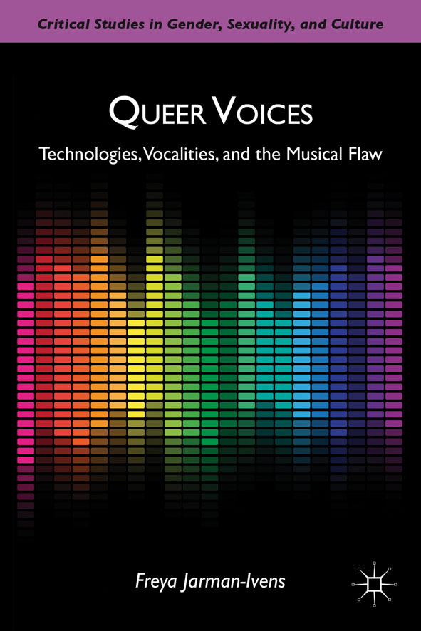 Queer Voices Technologies,  Vocalities,  and the Musical Flaw