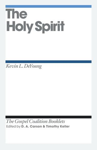 The Holy Spirit By: D. A. Carson,Kevin DeYoung,Timothy Keller