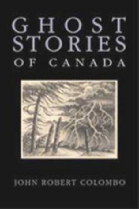 Ghost Stories of Canada By: Colombo, John Robert