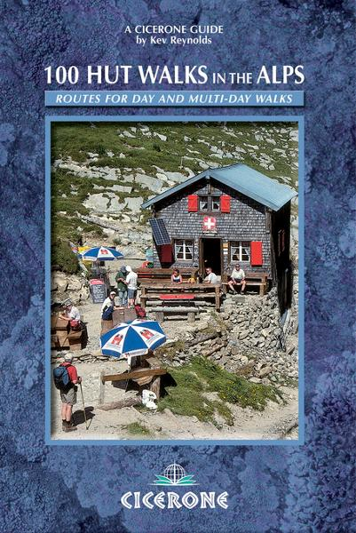 100 Hut Walks in the Alps: Routes for day and multi-day walks By: Reynolds, Kev