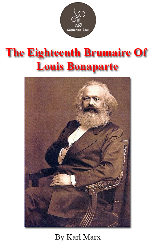 The Eighteenth Brumaire Of Louis Bonaparte by Karl Marx