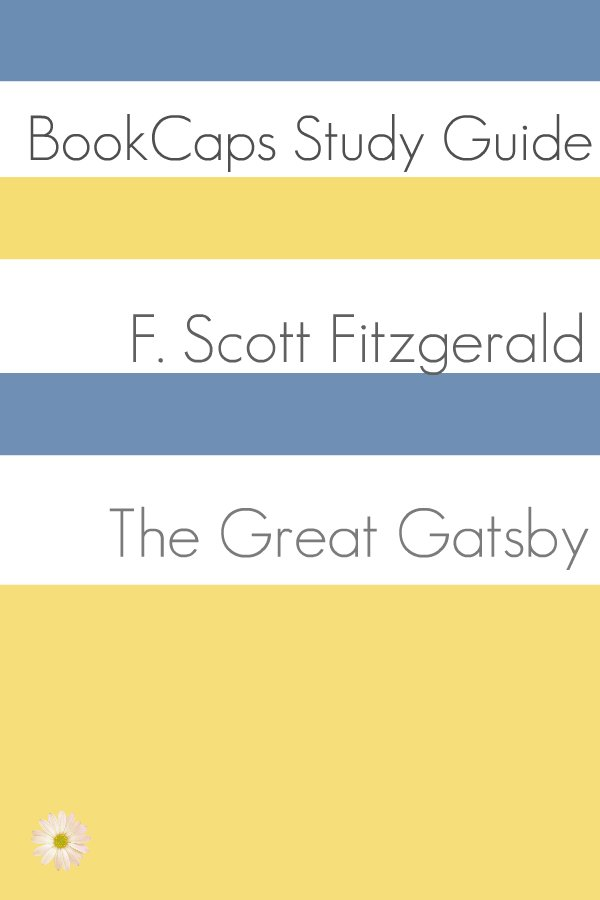 The Great Gatsby: Teacher Lesson Plans and Study Guide By: LessonCaps