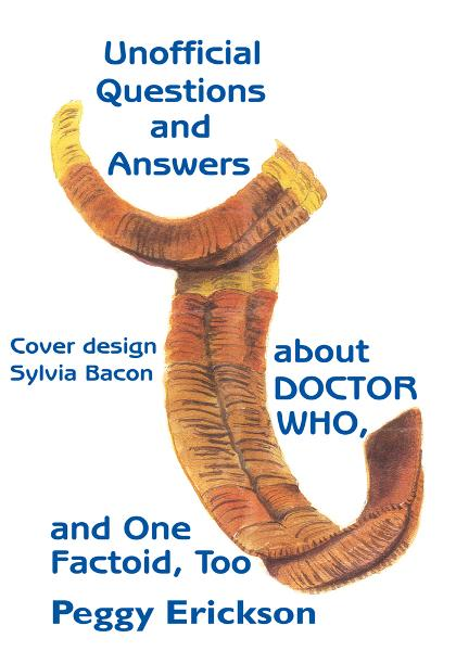 Unofficial Questions and Answers about DOCTOR WHO, and One Factoid, Too By: Peggy Erickson