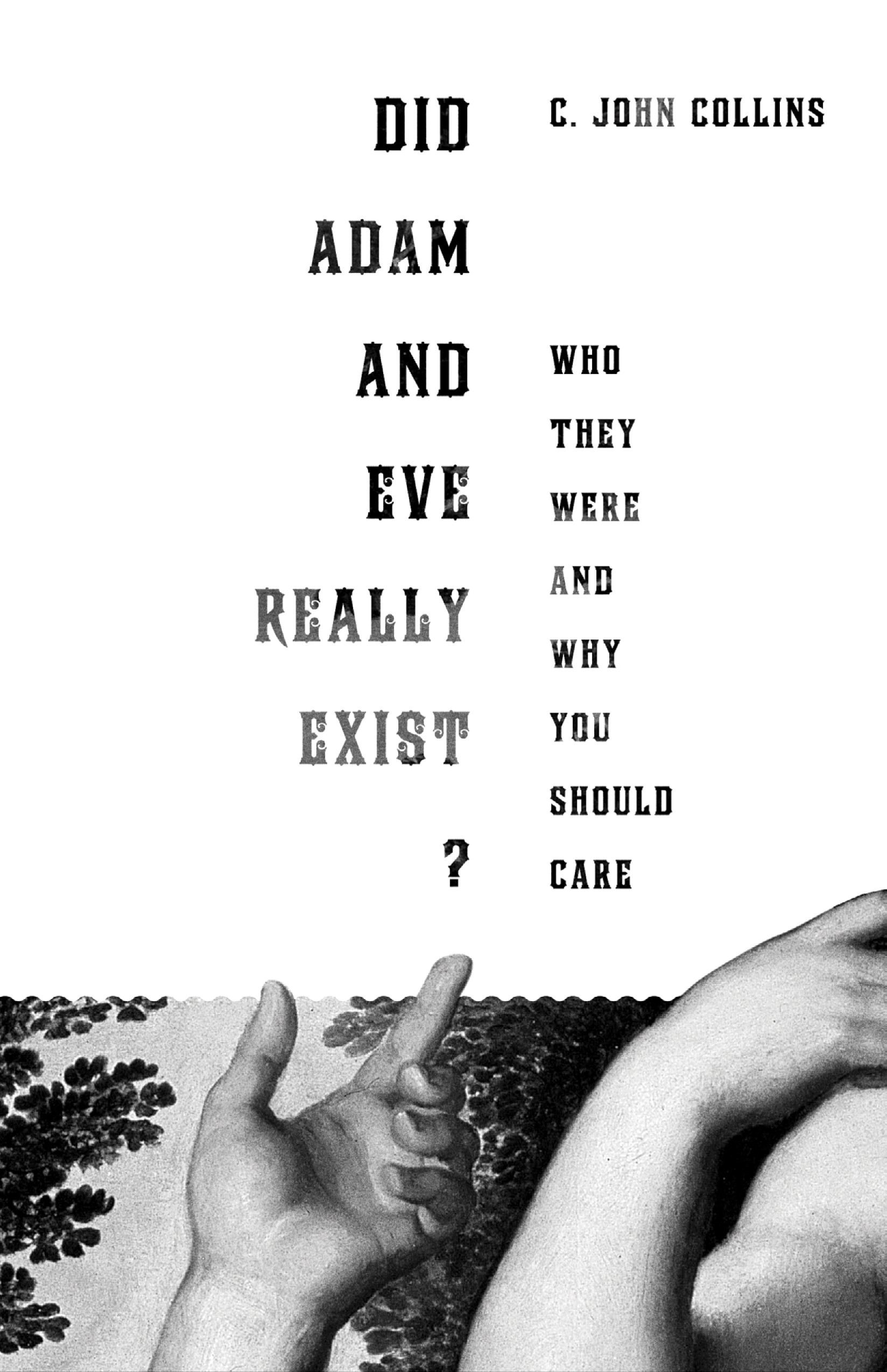 Did Adam and Eve Really Exist? By: C. John Collins