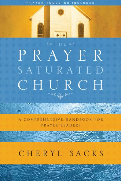 The Prayer-Saturated Church By: Cheryl Sacks
