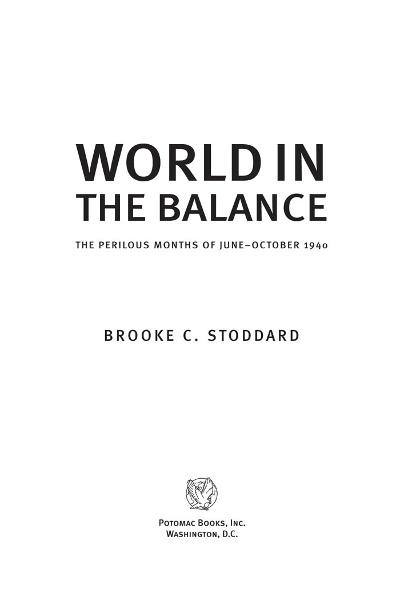 World in the Balance: The Perilous Months of June–October 1940 By: Brooke C. Stoddard