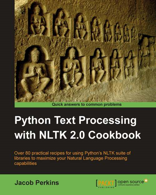 Python Text Processing with NLTK 2.0 Cookbook By: Jacob Perkins