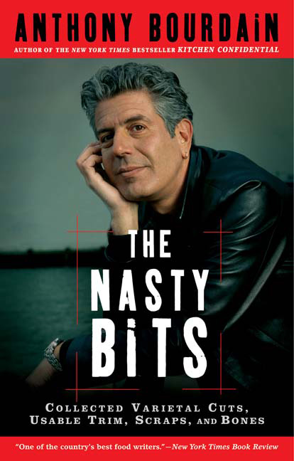 The Nasty Bits By: Anthony Bourdain