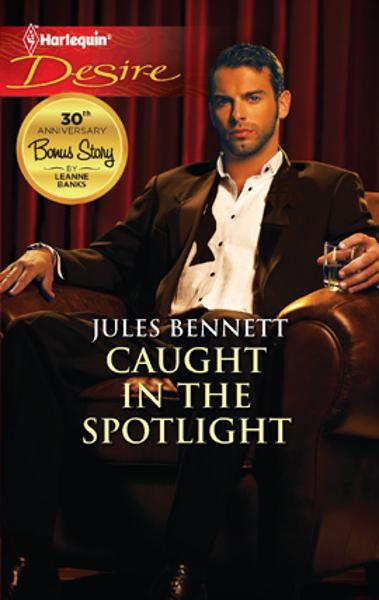 Caught in the Spotlight By: Jules Bennett
