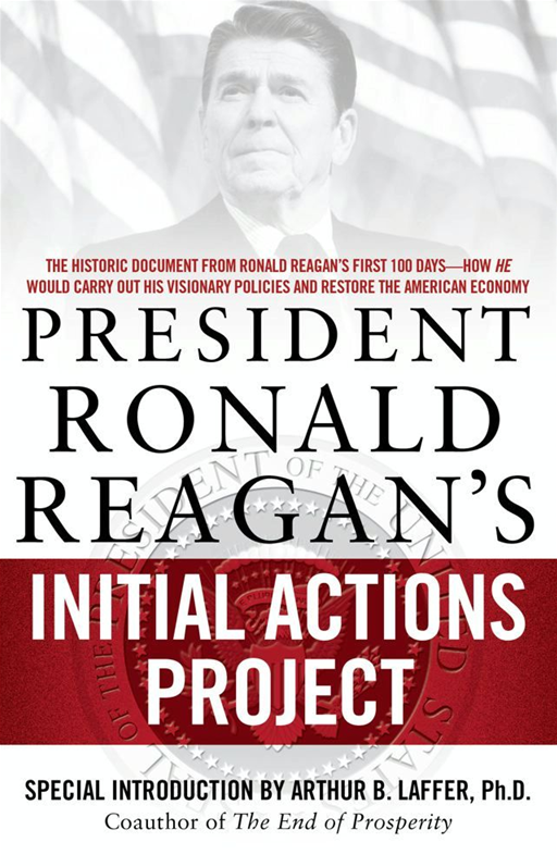 President Ronald Reagan's Initial Actions Project By: Arthur B. Laffer,White House Staff