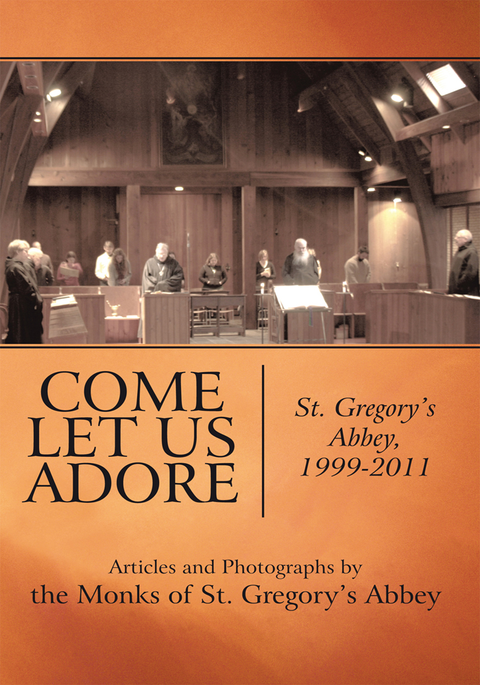 Come Let Us Adore By: Articles, Photos by the Monks of St. Gregory's Abbey