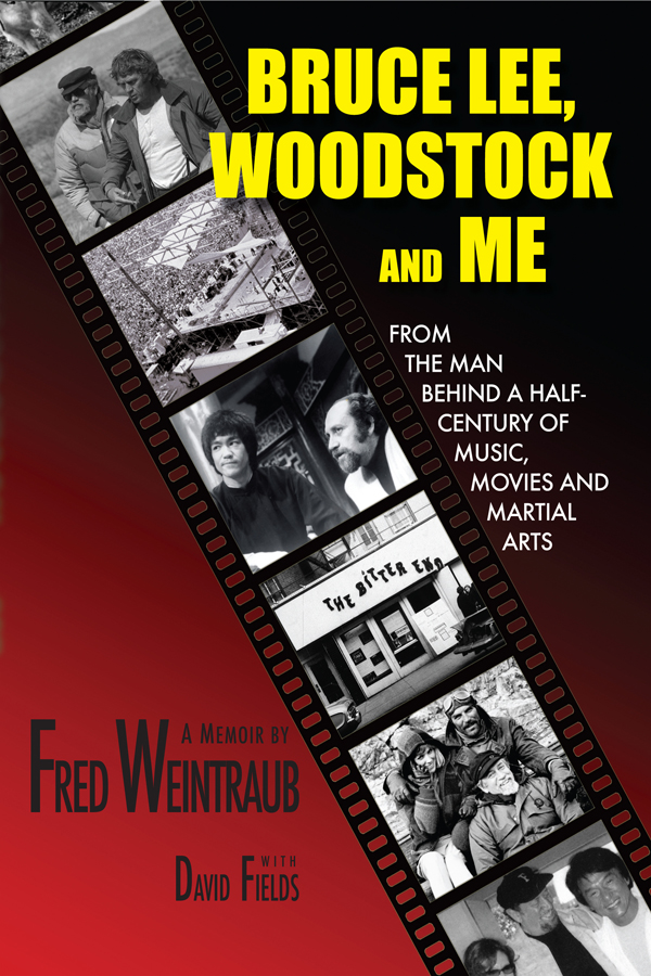 Bruce Lee, Woodstock And Me: From The Man Behind A Half-Century of Music, Movies and Martial Arts By: David Fields,Fred Weintraub