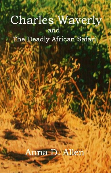 Charles Waverly and the Deadly African Safari By: Anna D. Allen