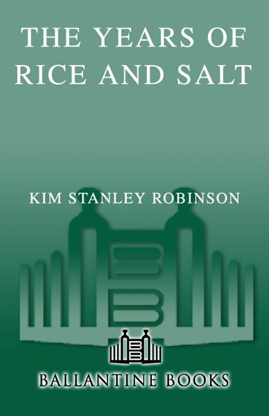 The Years of Rice and Salt By: Kim Stanley Robinson