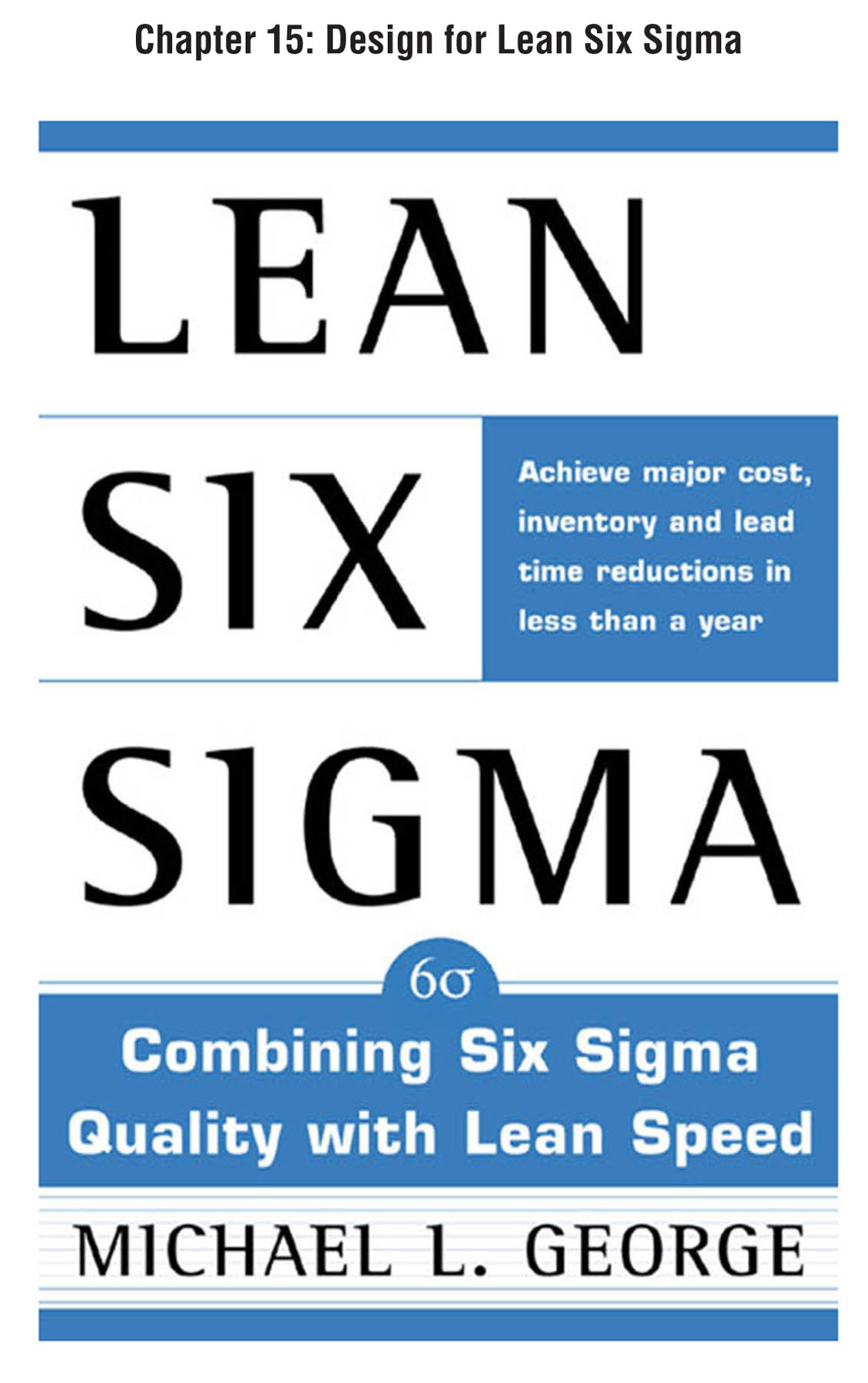 Lean Six Sigma, Chapter 15 - Design for Lean Six Sigma By: Michael George