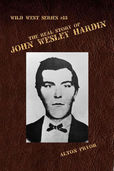 The Real Story of John Wesley Hardin, The Meanest s.o.b. in the Old West By: Alton Pryor