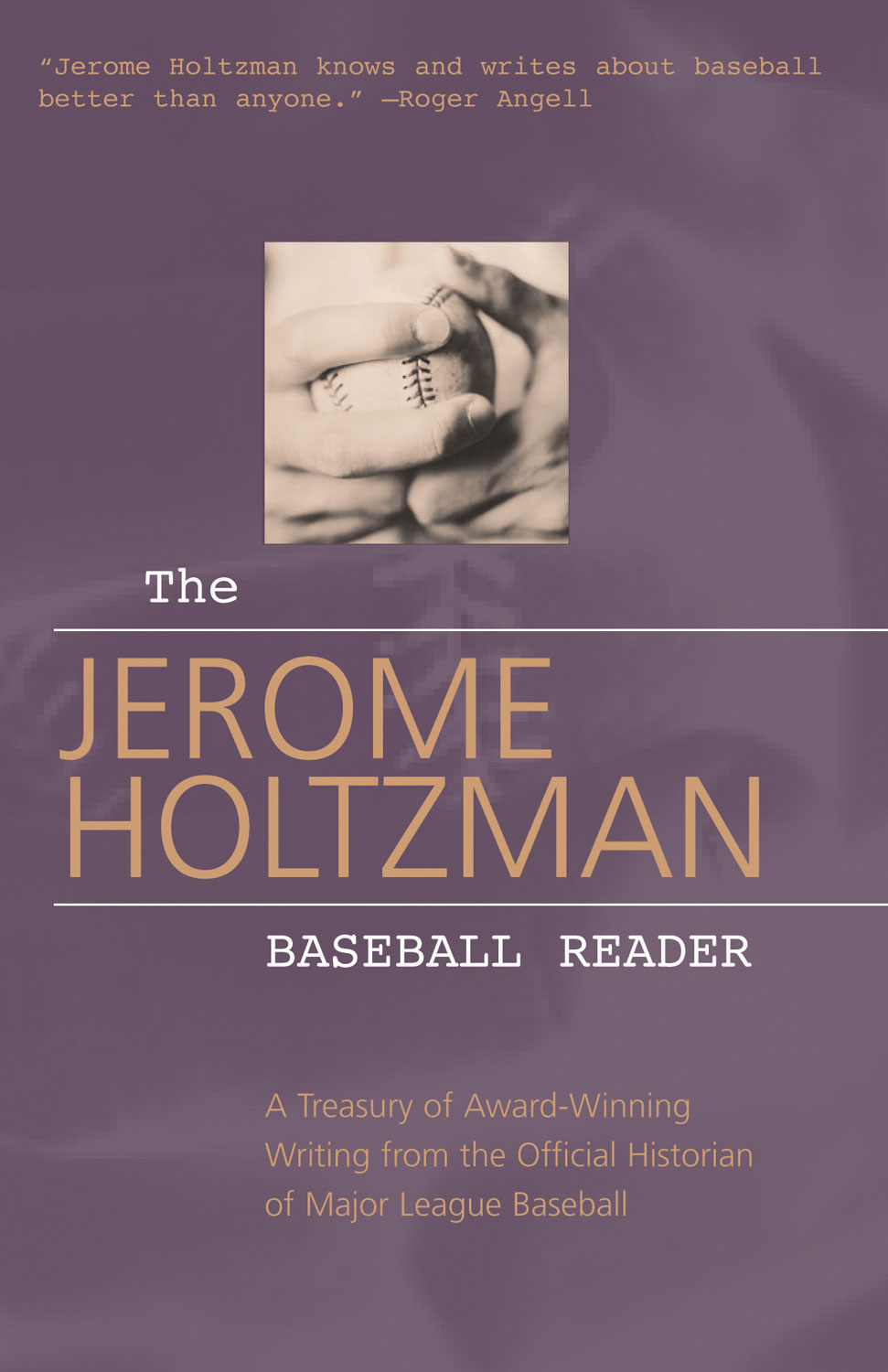 The Jerome Holtzman Baseball Reader: A Treasury of Award-Winning Writing from the Official Historian of Major League Baseball By: Jerome Holtzman