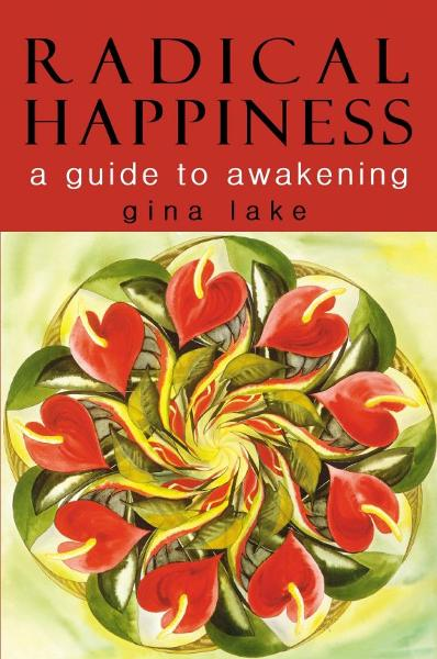 Radical Happiness: A Guide to Awakening By: Gina Lake