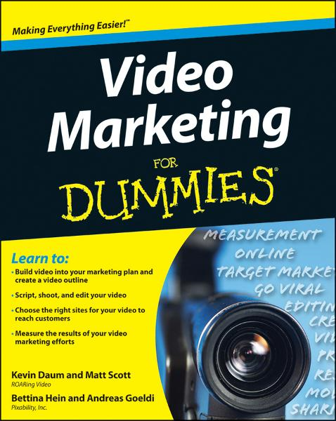 Video Marketing For Dummies By: Andreas Goeldi,Bettina Hein,Kevin Daum,Matt Scott
