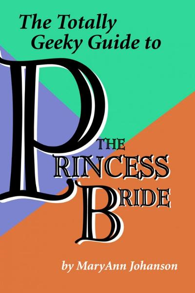 The Totally Geeky Guide to The Princess Bride By: MaryAnn Johanson