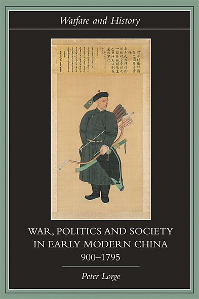 War, Politics and Society in Early Modern China, 900-1795