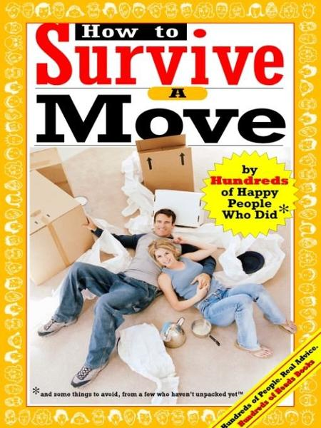 How to Survive a Move: By Hundreds of Happy People Who Did By: