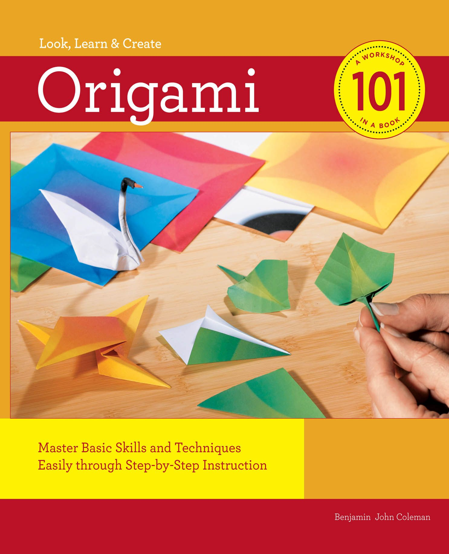 Origami 101: Master Basic Skills and Techniques Easily through Step-by-Step Instruction By: Benjamin Coleman