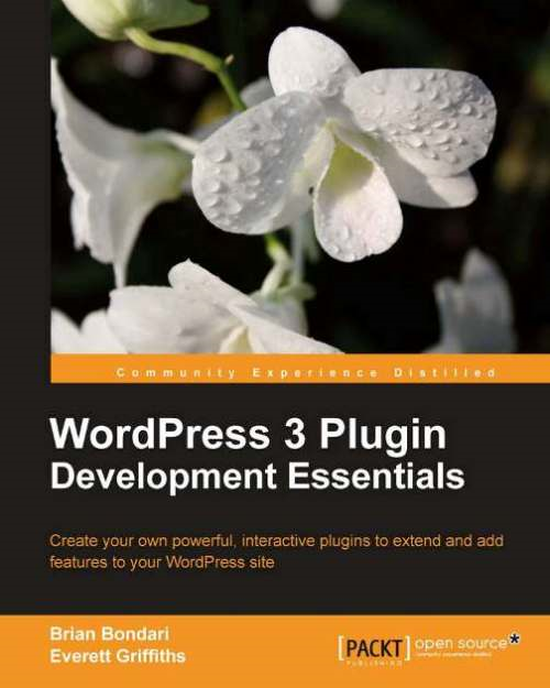 WordPress 3 Plugin Development Essentials By: Brian Bondari, Everett Griffiths