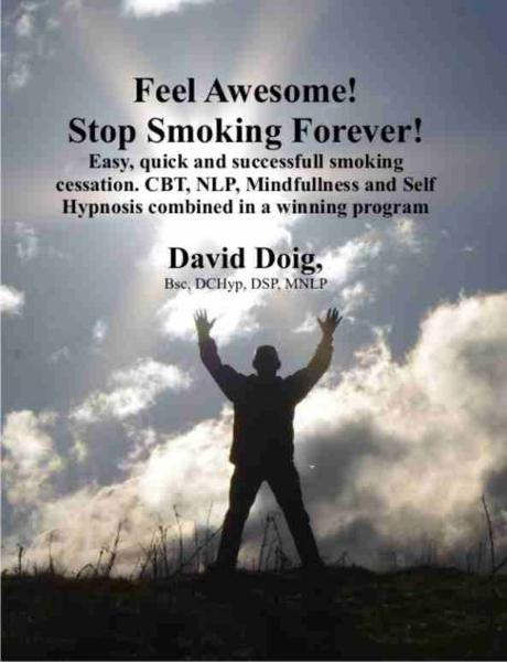 Feel Awesome, Stop Smoking Forever! By: David Doig
