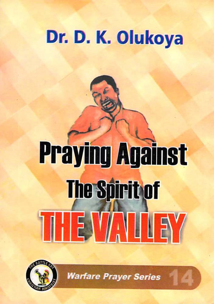 Praying Against the Spirit of the Valley By: Dr. D.K.Olukoya