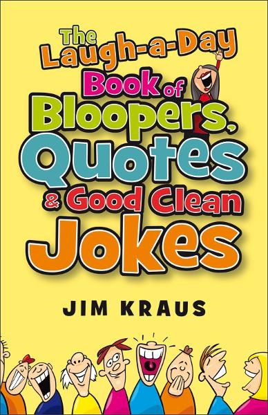 Laugh-a-Day Book of Bloopers, Quotes & Good Clean Jokes, The By: Jim Kraus